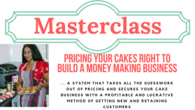 Pricing your Cakes Right to Build a Money Making Cake Business' Masterclass