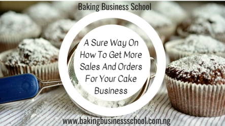 A Sure Way On How To Get More Sales And Orders For Your Cake Business pic