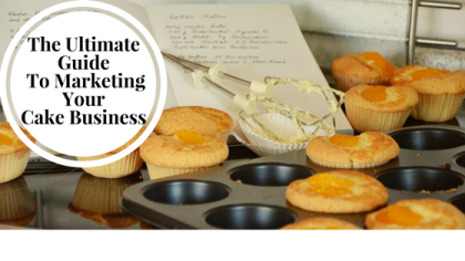The Ultimate Guide To Marketing Your Cake Business